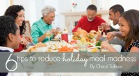 Six tips to reduce holiday meal madness