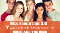 Sex education 2.0: 7 Ways to teach children about the birds and bees