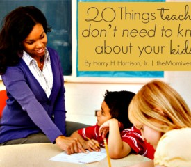 20 Things teachers don't need to know about your kids