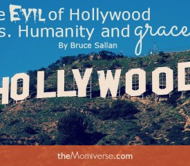 The evil of Hollywood vs. Humanity and grace