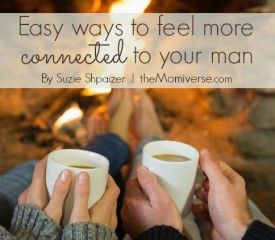 Easy ways to feel more connected to your man