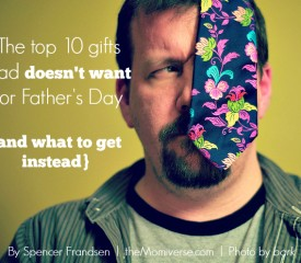The top 10 gifts dad doesn't want for Father's Day {and what to get instead}
