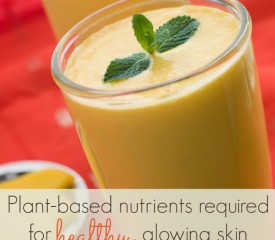 Plant-based nutrients required for healthy, glowing skin (and smoothie recipes)