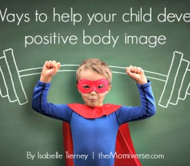 7 Ways to help your child develop positive body image