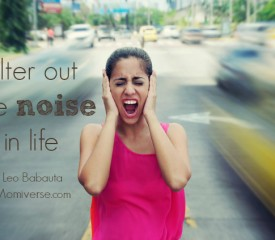 Filter out the noise in life