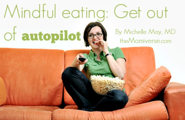 Mindful eating: Get out of autopilot