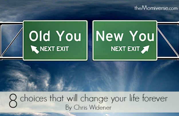 8 Choices that will change your life forever