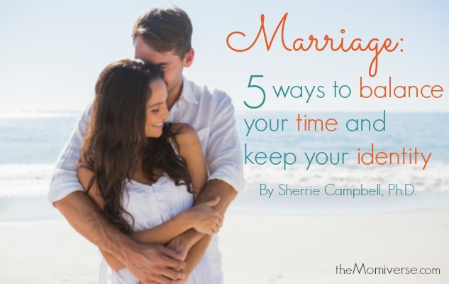 Marriage: 5 Ways to balance your time and keep your identity