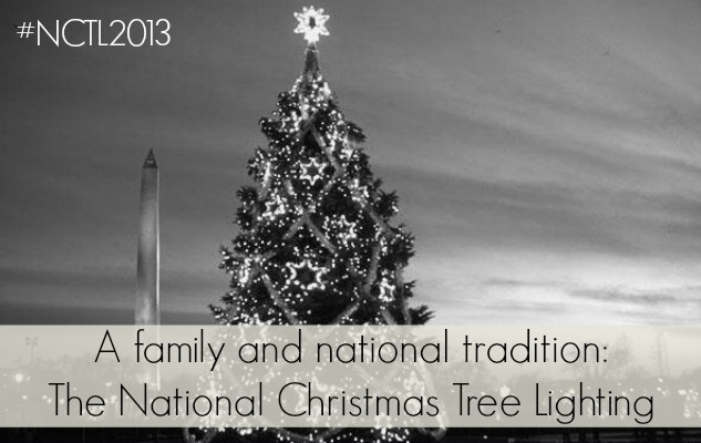 A family and national tradition: The National Christmas Tree Lighting #NCTL2013