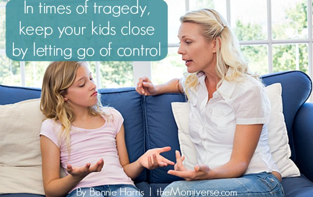 In times of tragedy, keep your kids close (by letting go of control)