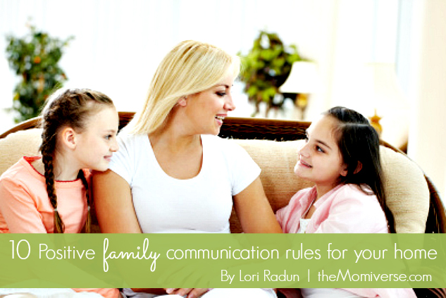 10 Positive family communication rules for your home | The Momiverse | Article by: Lori Radun