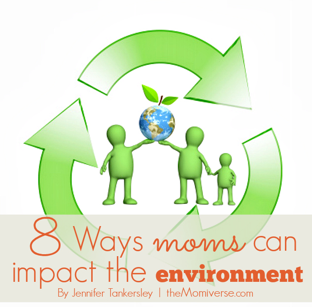 8 Ways moms can impact the environment | The Momiverse | Article by Jennifer Tankersley