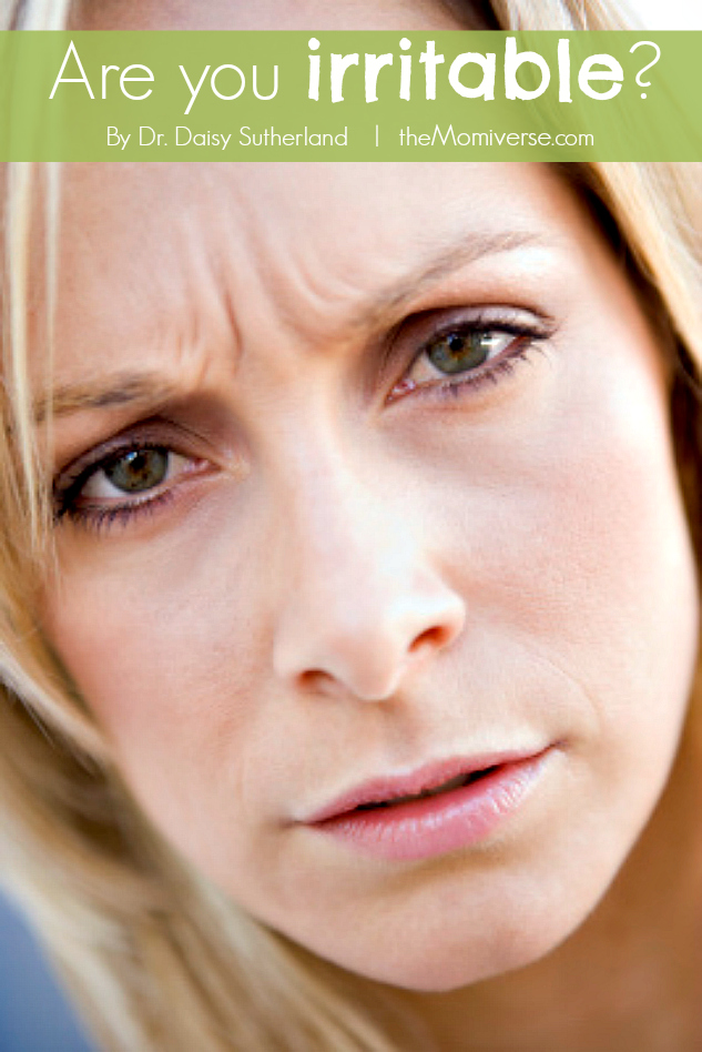 Are you irritable? | The Momiverse | Article by by Dr. Daisy Sutherland