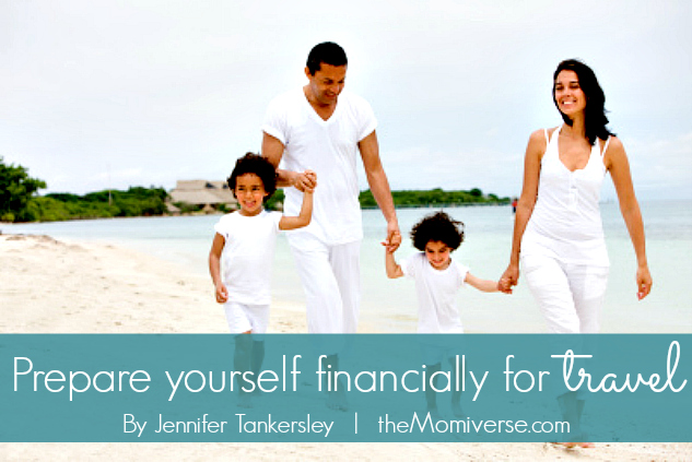 Prepare yourself financially for travel | The Momiverse | Article by Jennifer Tankersley