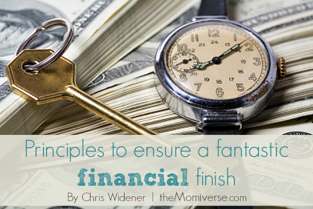 Principles to ensure a fantastic financial finish | The Momiverse | Article by Chris Widener