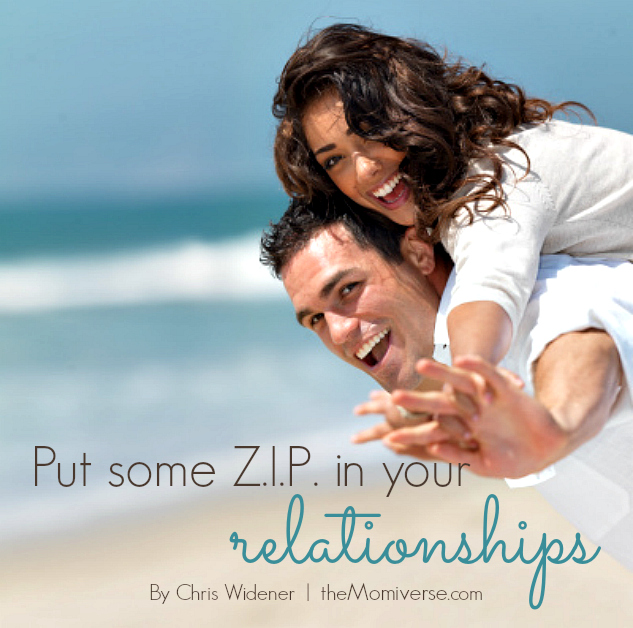 Put some ZIP in your relationships | The Momiverse | Article by Chris Widener