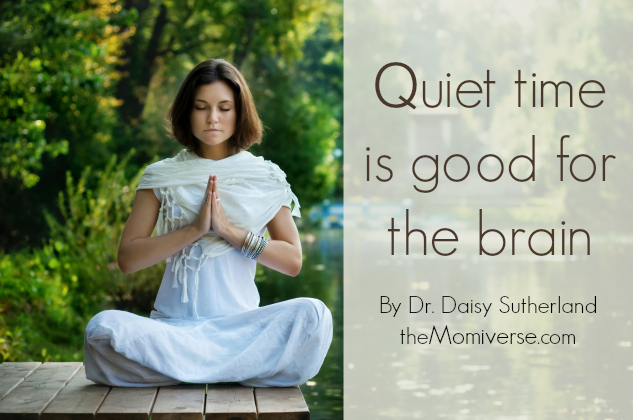 Quiet time is good for the brain | The Momiverse | Article by Dr. Daisy Sutherland