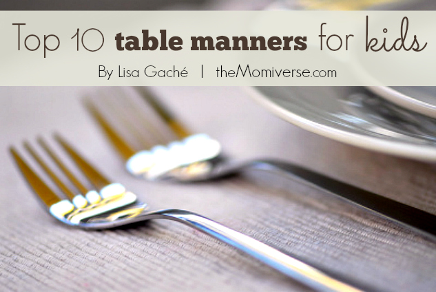 Top 10 table manners for kids | The Momiverse | Article by Lisa Gaché