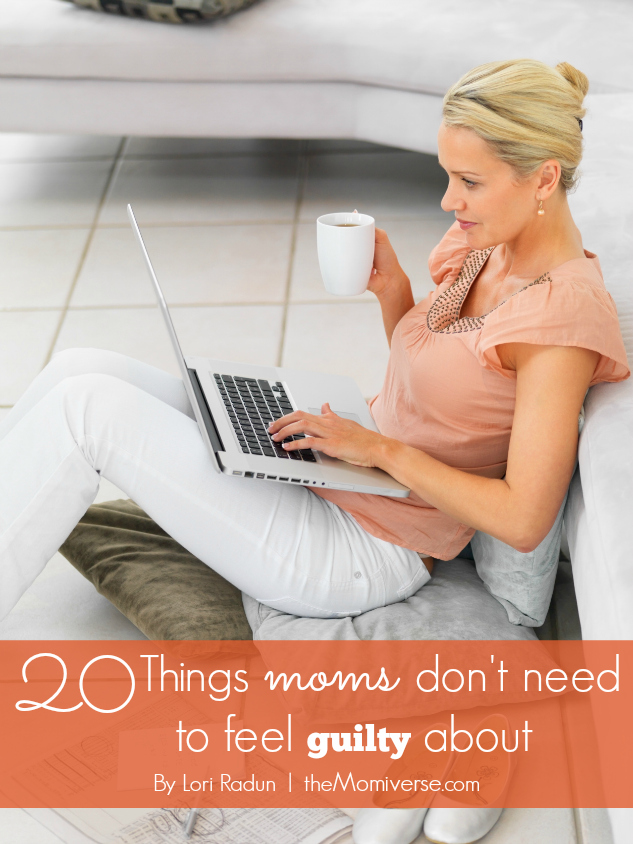 20 Things moms don't need to feel guilty about | The Momiverse | Article by Lori Radun