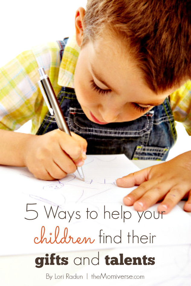 5 ways to help your children find their gifts and talents | The Momiverse | Article by Lori Radun