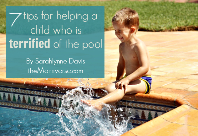 7 tips for helping a child who is terrified of the pool | The Momiverse | Article by Sarahlynne Davis