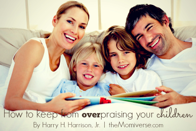 How to keep from overpraising your children | The Momiverse | Article by Harry H. Harrison, Jr.