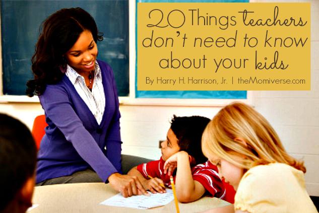 20 Things teachers don't need to know about your kids | The Momiverse | Article by harry H. Harrison, Jr.