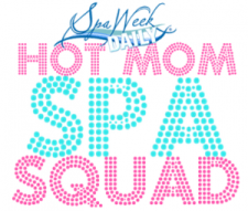 Spa Week Daily - Hot Mom Spa Squad