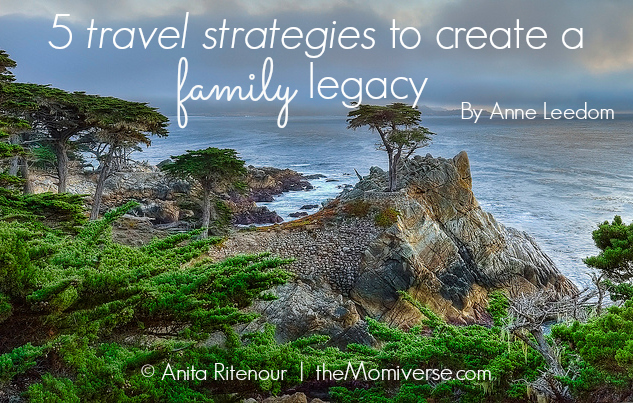 5 travel strategies to create a family legacy | The Momiverse | Article by Anne Leedom | Photo by Anita Ritenour, Flickr