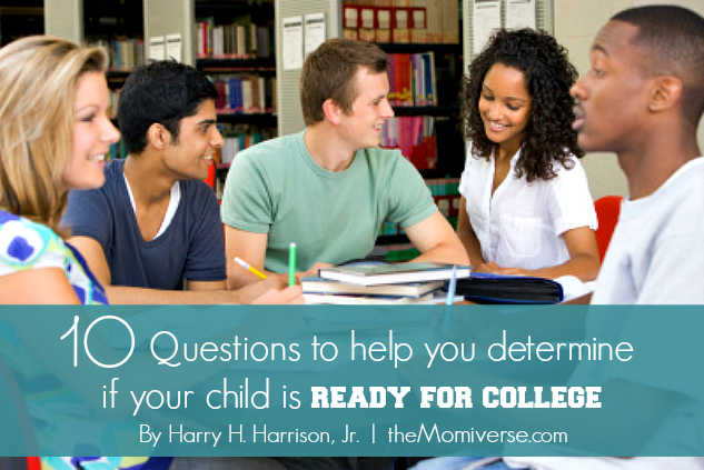 10 questions to help you determine if your child is ready for college | The Momiverse | Article by Harry H. Harrison, Jr.