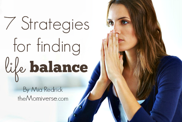 7 Strategies for finding life balance | The Momiverse | Article by Mia Redrick