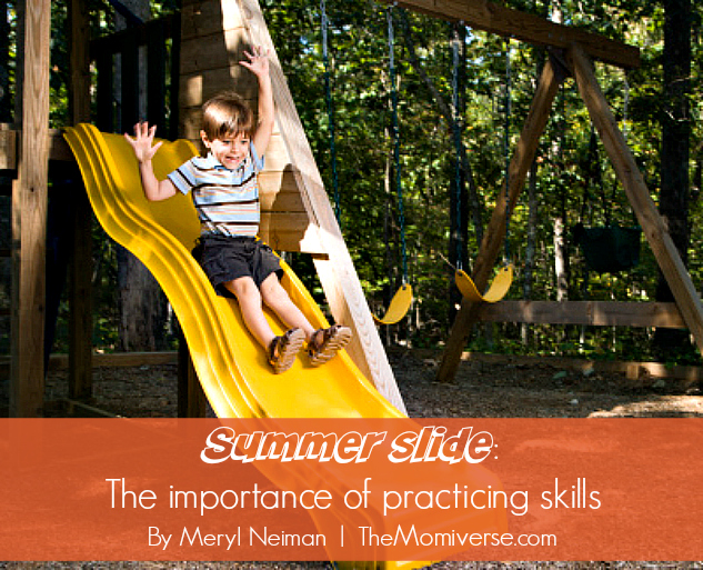 Summer slide: The importance of practicing skills | The Momiverse | Article by Meryl Neiman