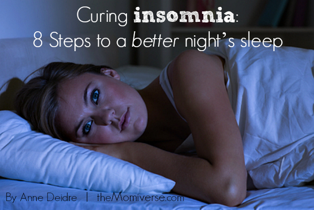 Curing insomnia: Eight steps to a better night's sleep | The Momiverse | Article by Anne Deidre