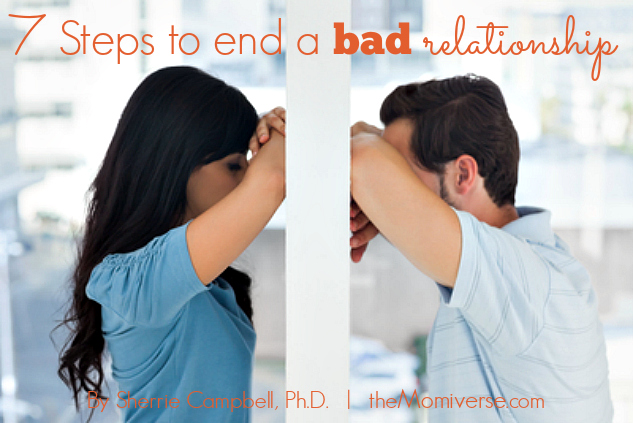 7 Steps to end a bad relationship | The Momiverse | Article by Sherrie Campbell, Ph.D.
