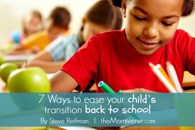 7 Ways to ease your child's transition back to school | The Momiverse | Article by Steve Reifman