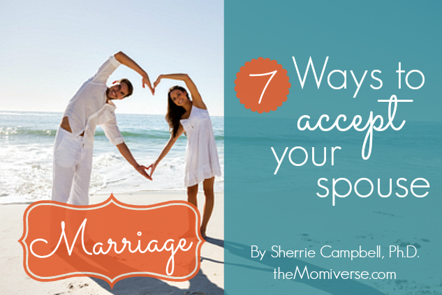 Marriage: 7 Ways to accept your spouse | The Momiverse | Article by Sherrie Campbell, Ph.D.