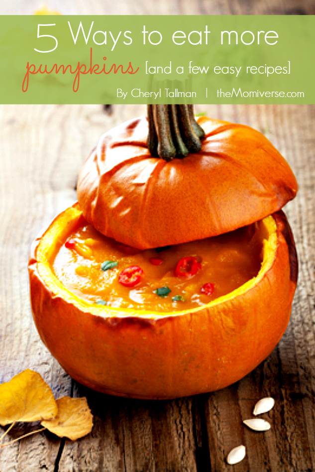 5 Ways to eat more pumpkins [and a few easy recipes] | The Momiverse | Article by Cheryl Tallman