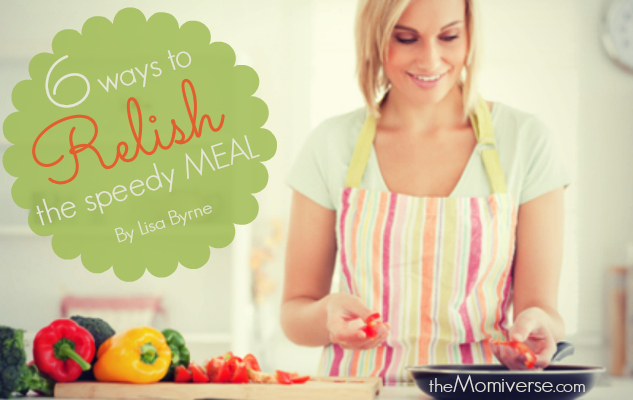 6 Ways to relish the speedy meal | The Momiverse | Article by Lisa Byrne