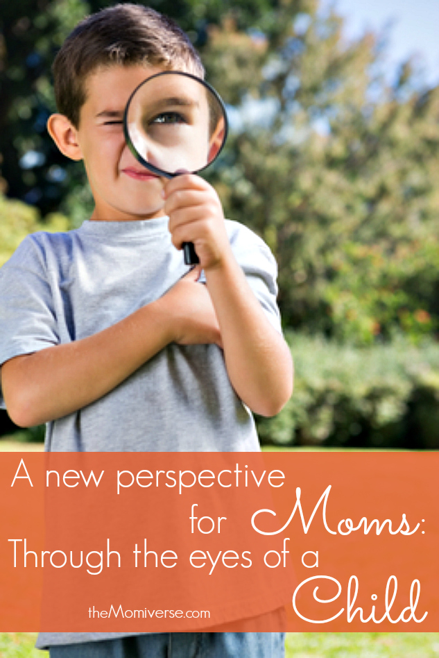 A new perspective for moms: Through the eyes of a child | The Momiverse