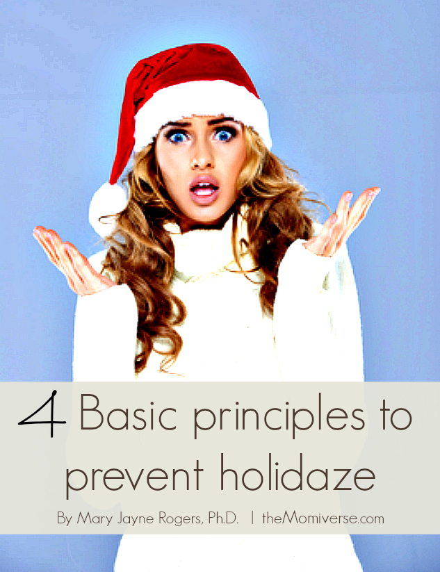 4 Basic principles to prevent holidaze | Article by Mary Jayne Rogers, Ph.D. | The Momiverse