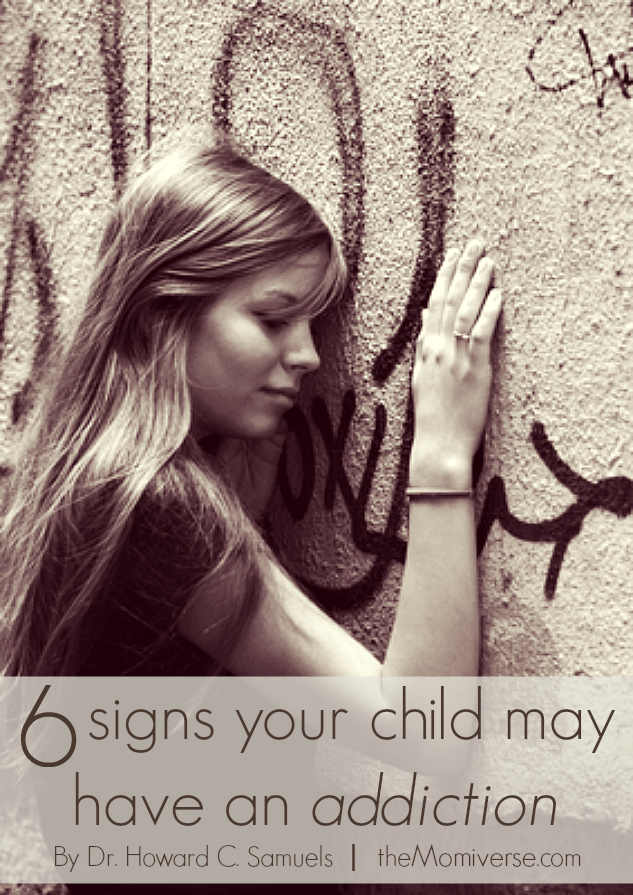 Six signs your child may have an addiction | The Momiverse | Article by Dr. Howard C. Samuels