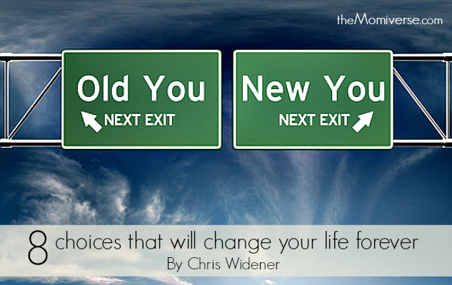 8 choices that will change your life forever | The Momiverse | Article by Chris Widener