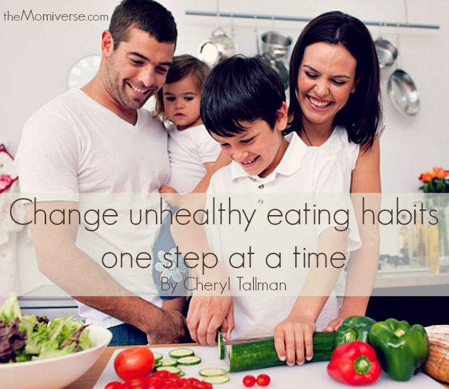Change unhealthy eating habits one step at a time | The Momiverse | Article by Cheryl Tallman