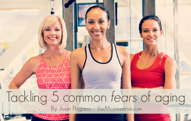 Tackling five common fears of aging | The Momiverse | Article by Joan Pagano