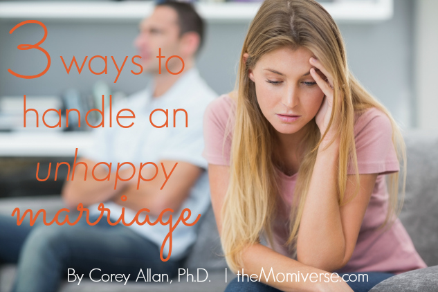Three ways to handle an unhappy marriage | The Momiverse | Article by Corey Allan, Ph.D.