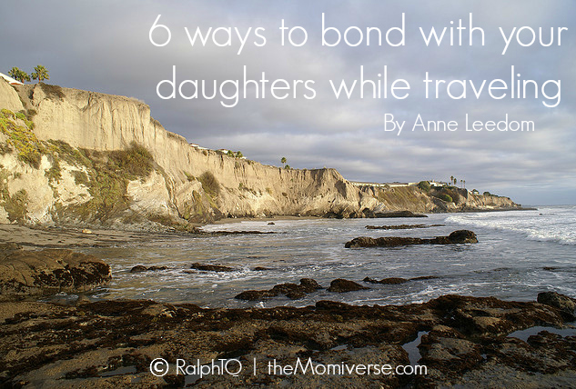6 ways to bond with your daughters while tarveling | The Momiverse | Article by Anne Leedom | Photo by RalphTQ - Flickr