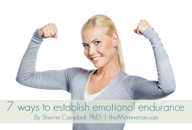 7 ways to establish emotional endurance | The Momiverse | Artucle by Sherrie Campbell, Ph.D. | Photo by agencyby