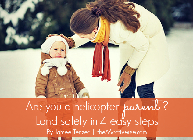 Are you a helicopter parent? – Land safely in four easy steps | The Momiverse | Article by Jamee Tenzer