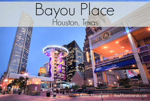 Bayou Place | Huston, Texas | The Momiverse | Flickr Photo by Katie Haugland | Article by Patti Morrow