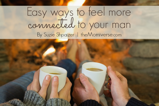 Easy ways to feel more connected to your man | The Momiverse | Article by Suzie Shpaizer